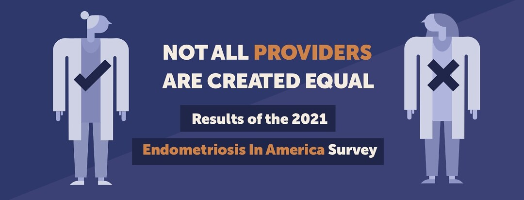 Not all providers are created equal. Results of the 2021 Endometriosis in America Survey